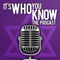 It's Who You Know! The Podcast