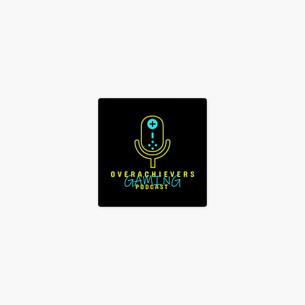 Overachievers Gaming Podcast on Apple Podcasts