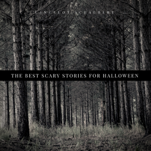 The Best Scary Stories for Halloween – Lancelot Schaubert