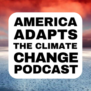 America Adapts - The Climate Change Podcast