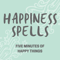 Happiness Spells & Good Things: Positive, Happy Things for Fans of Sleep With Me, ASMR, Positivity, Anti-Anxiety, Guided Medi