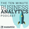 The 10 Minute Business Analytics Podcast | Data Analytics, Big Data, Data Visualization, Data Warehousing