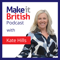 Make it British Podcast: UK manufacturing and British Brands in the Spotlight