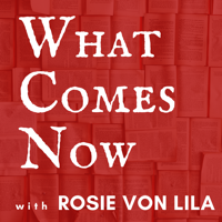WHAT COMES NOW podcast