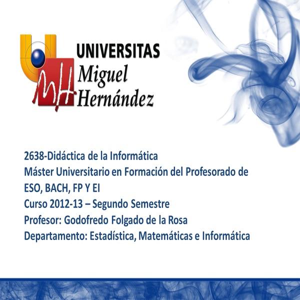 Didáctica de la Informática (umh2638) Curso 2012 - 2013