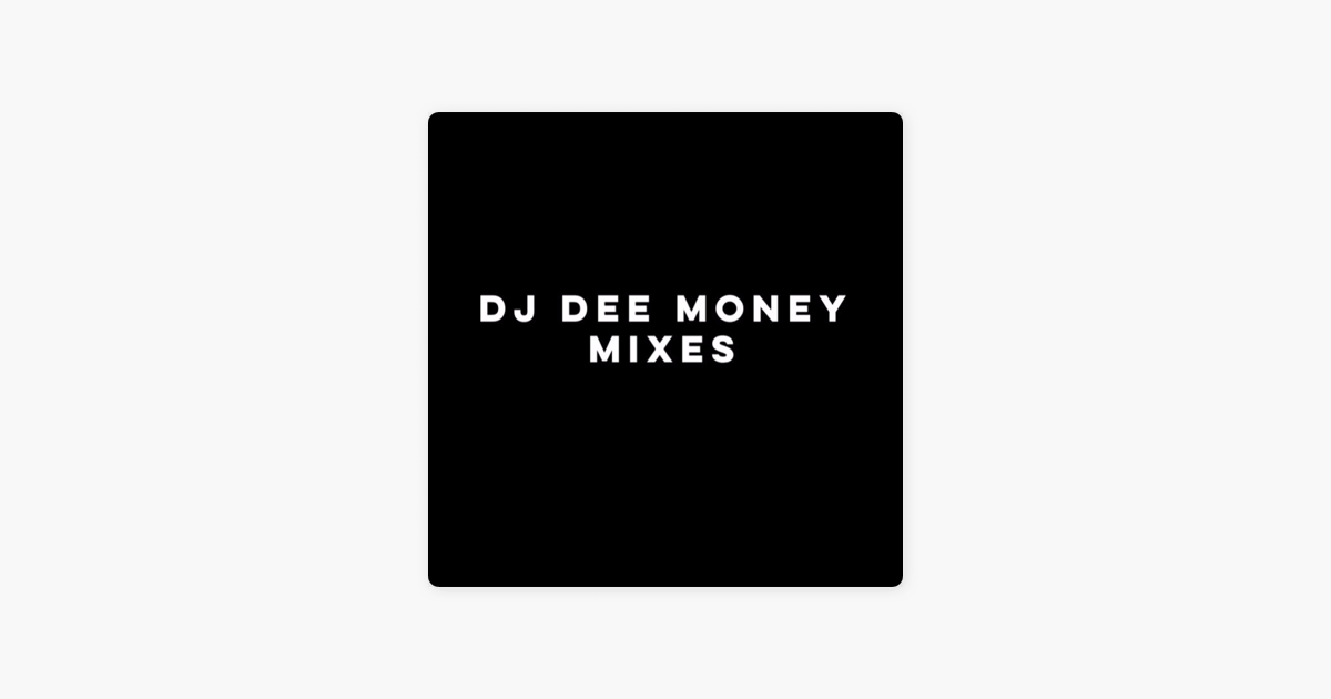 DJ Dee Money Mixes on Apple Podcasts