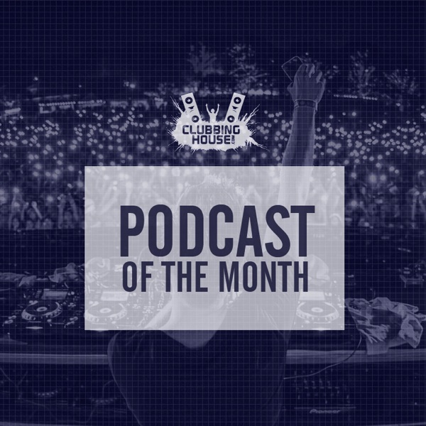ClubbingHouse.com Podcast Of The Month