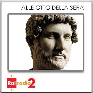 20 Imperatori Romani, Alle otto della sera:Rai Radio2