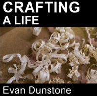 Crafting A Life - Evan Dunstone podcast