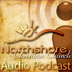 Northshore Christian Church Weekly Sermon Podcast