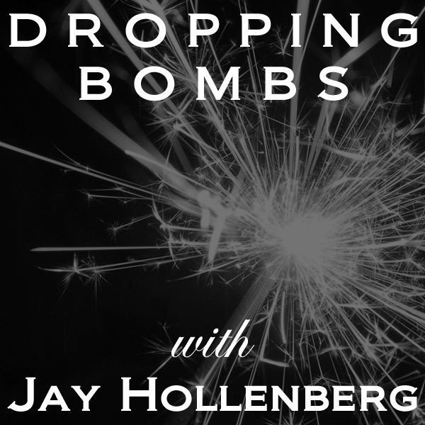 Dropping Bombs with Jay Hollenberg