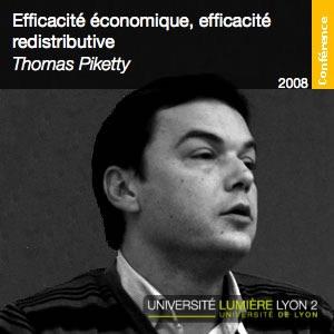 Efficacité économique, efficacité redistributrice - Thomas Piketty