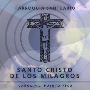 Homilia Dominical, Parroquia Santo Cristo de los Milagros, Carolina P.R.