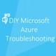 DIY Microsoft Azure Troubleshooting (HD) - Channel 9