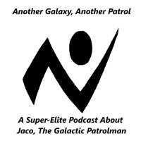 Another Galaxy, Another Patrol: A Super-Elite Podcast About Jaco, The Galactic Patrolman podcast
