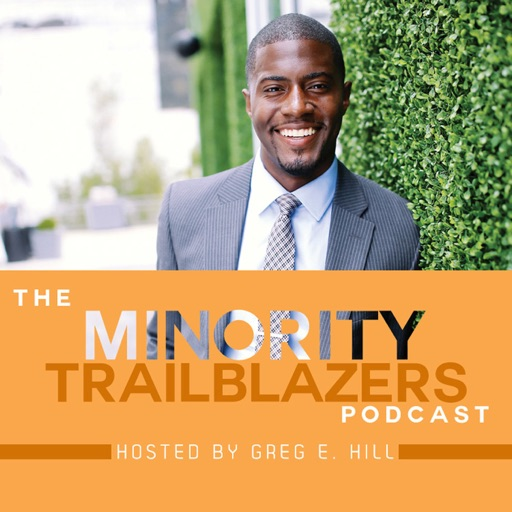Cover image of The Minority Trailblazer Podcast with Greg E. Hill