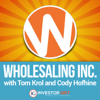 Wholesaling Inc by Investor Grit | Make a Fortune in Real Estate Wholesaling Today! Bam! - Tom Krol and Cody Hofhine deliver a Real Estate Wholesaling Blueprint inspired by greats like Robert Kiyosaki, Dean Graziosi, Bigger Pockets, Suze Orman, Dave Ramsey and Entrepreneur on Fire.