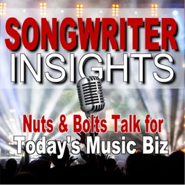 Songwriter Insights: Nuts and Bolts Talk for Today's Music Biz on