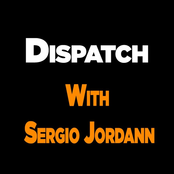 Dispatch with Sergio Jordann