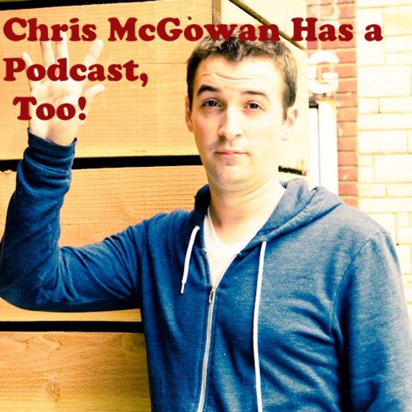 Chris McGowan Has Podcast, Too