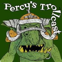Percy's Trollcast podcast