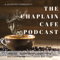 The Chaplain Cafe Podcast with Chaplain Bart J. Leger