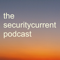 Security Current podcast - for IT security, networking, risk, compliance and privacy professionals