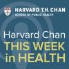 Harvard Chan: This Week in Health - Harvard Public Health