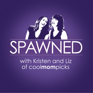 Spawned with Kristen and Liz of CoolMomPicks