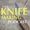 The Knife Making Podcast