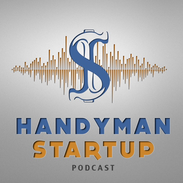 The Handyman Startup Podcast:  Small Business | Marketing | Lifestyle | Home Improvement
