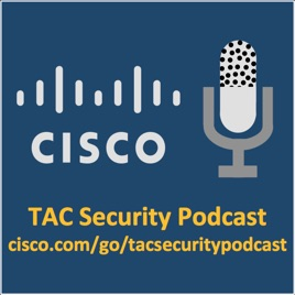 Cisco TAC Security Podcast Series on Apple Podcasts