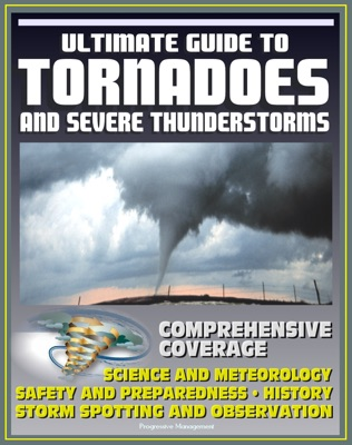 21st Century Ultimate Guide to Tornadoes and Severe Thunderstorms