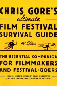 Chris Gore's Ultimate Film Festival Survival Guide, 4th edition - Chris Gore