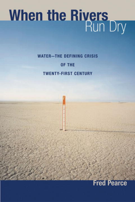 When the Rivers Run Dry - Fred Pearce book