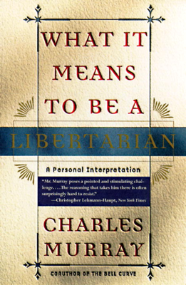 What It Means to Be a Libertarian - Charles Murray book