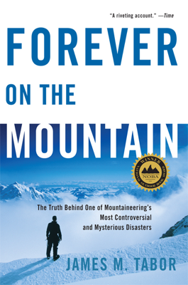 Forever on the Mountain: The Truth Behind One of Mountaineering's Most Controversial and Mysterious Disasters - James M. Tabor book