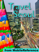 Seoul, South Korea: Illustrated Travel Guide, Korean Phrasebook and Maps (Mobi Travel)