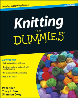 Knitting For Dummies (Enhanced Edition) - Pam Allen, Tracy Barr & Shannon Okey book