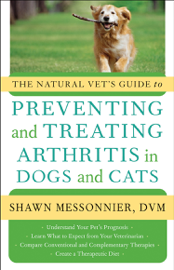 The Natural Vet's Guide to Preventing and Treating Arthritis in Dogs and Cats book