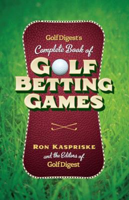 Golf Digest's Complete Book of Golf Betting Games - Ron Kaspriske & Golf Digest book