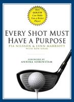 Pia Nilsson, Lynn Marriott & Ron Sirak - Every Shot Must Have a Purpose artwork
