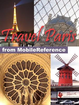 Paris, France: Illustrated Travel Guide, Phrasebook & Maps (Mobi Travel) - MobileReference book
