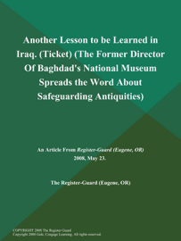 Another Lesson to be Learned in Iraq (Ticket) (The Former Director of Baghdad's National Museum Spreads the Word About Safeguarding Antiquities) book