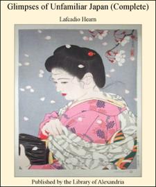 Glimpses of Unfamiliar Japan (Complete)