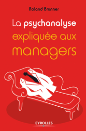 La psychanalyse expliquée aux managers