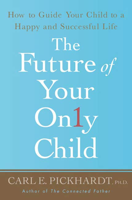 The Future of Your Only Child - Carl E. Pickhardt, Ph.D. book