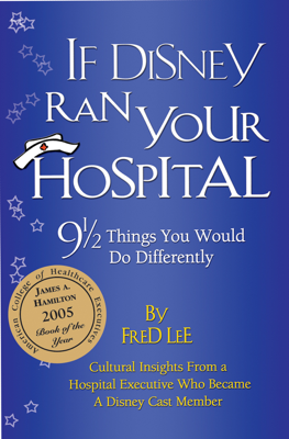 If Disney Ran Your Hospital - Fred Lee book