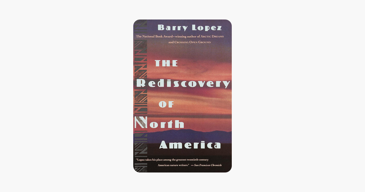 The Rediscovery of North America - Barry Lopez