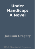 Under Handicap: A Novel